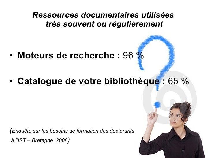 Ressources documentaires utilisées  très souvent ou régulièrement <ul><li>Moteurs de recherche :  96 % </li></ul><ul><li>C...
