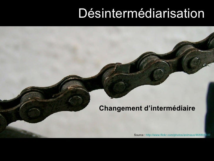 Désintermédiarisation Source :  http://www.flickr.com/photos/animaux/468804830 / Changement d'intermédiaire