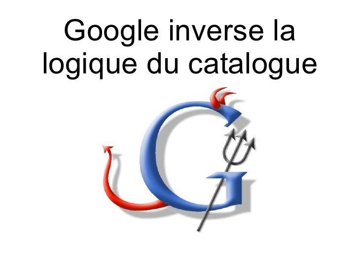 Google inverse la logique du catalogue