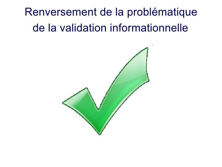 Renversement de la problématique  de la validation informationnelle