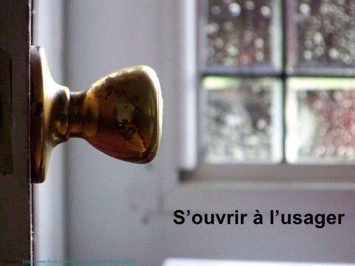 S'ouvrir à l'usager Source   :  http://www.flickr.com/photos/criggchef/2665328223/