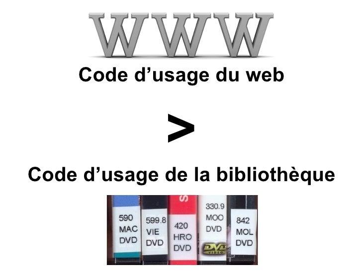 <ul><li>Code d'usage du web </li></ul><ul><li>> </li></ul><ul><li>Code d'usage de la bibliothèque </li></ul>