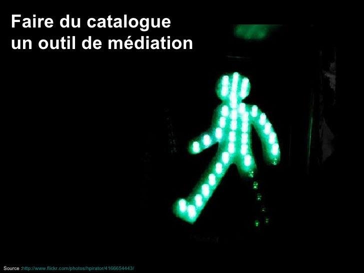 Faire du catalogue un outil de médiation Source : http://www.flickr.com/photos/hpirator/4166654443/
