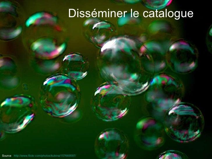 Disséminer le catalogue Source  :  http://www.flickr.com/photos/kubina/157669597/