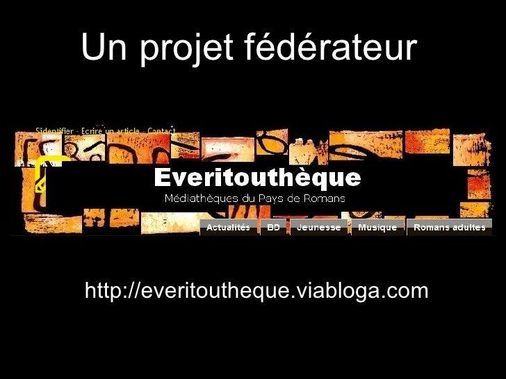 Un projet fédérateur   http://everitoutheque.viabloga.com