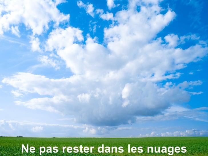 Ne pas rester dans les nuages