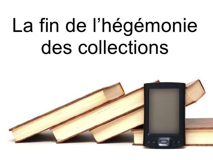 La fin de l'hégémonie des collections
