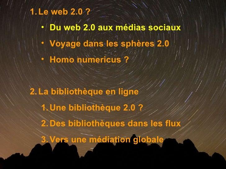 <ul><li>Le web 2.0 ? </li></ul><ul><ul><li>Du web 2.0 aux médias sociaux </li></ul></ul><ul><ul><li>Voyage dans les sphère...