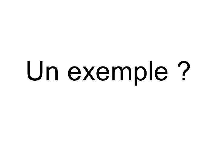<ul><li>Un exemple ? </li></ul>