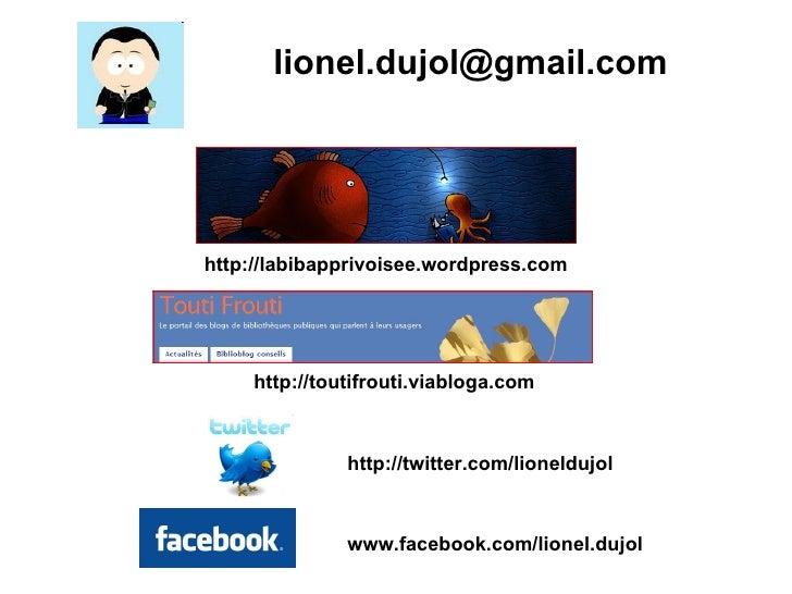 http://labibapprivoisee.wordpress.com http://toutifrouti.viabloga.com www.facebook.com/lionel.dujol   http://twitter.com/l...