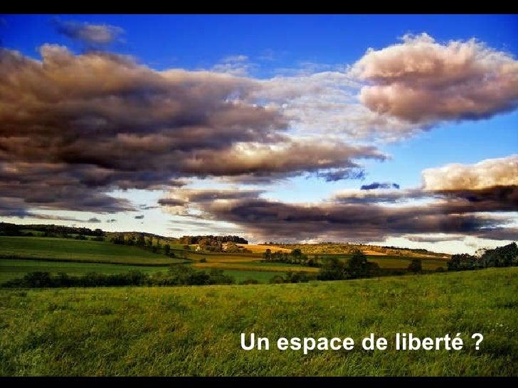 Un espace de liberté ?