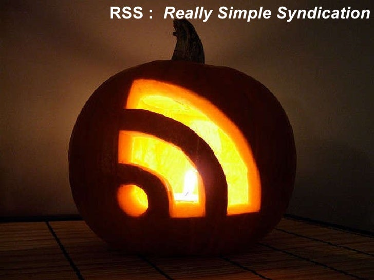 RSS :  Really Simple Syndication