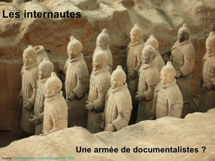 Les internautes Une armée de documentalistes ? Source :  http://www.flickr.com/photos/pvcg/3412178261