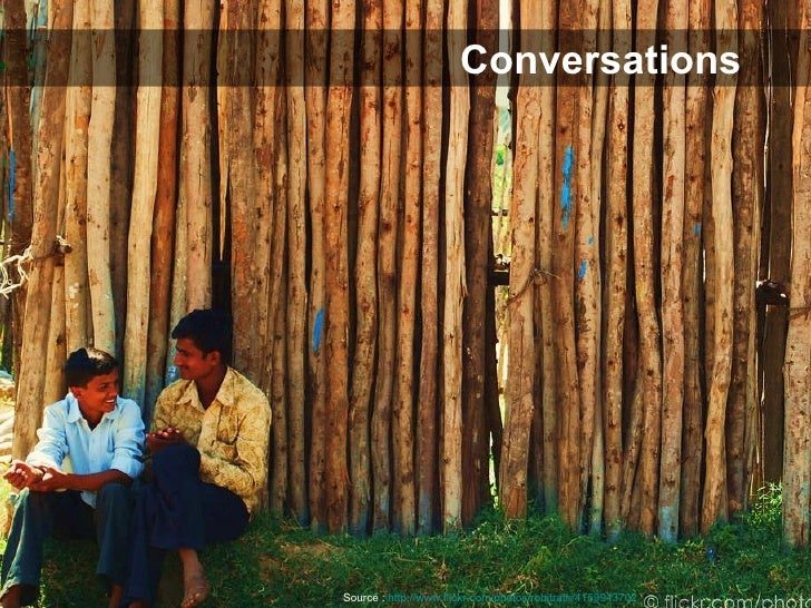 Conversations Source :   http://www.flickr.com/photos/rohitrath/4159943702