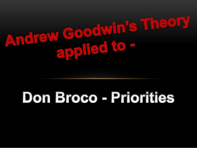 GOODWIN'S THEORY:Andrew Goodwin found that there are characteristics and features that can befound in music videos. These ...