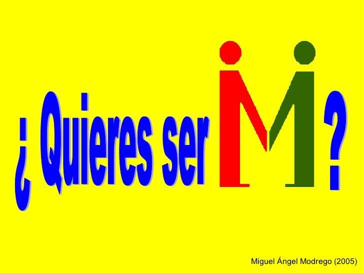 Miguel Ángel Modrego (2005) ¿ Quieres ser ?