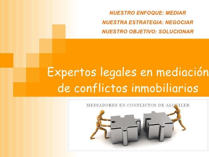 Expertos legales en mediación de conflictos inmobiliarios NUESTRO ENFOQUE: MEDIAR   NUESTRA ESTRATEGIA: NEGOCIAR   NUESTRO...