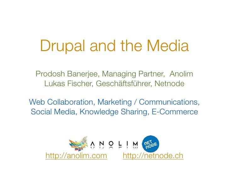 Drupal and the Media  Prodosh Banerjee, Managing Partner, Anolim    Lukas Fischer, Geschäftsführer, Netnode  Web Collabora...