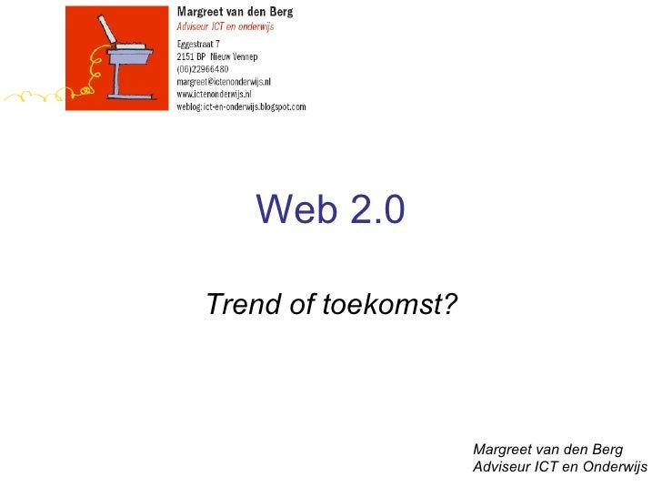 Web 2.0 Trend of toekomst? Margreet van den Berg Adviseur ICT en Onderwijs
