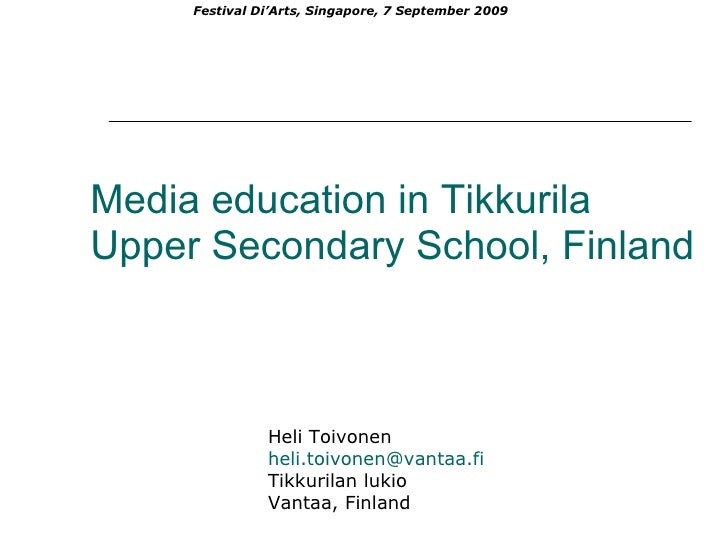 Media education in Tikkurila Upper Secondary School, Finland Heli Toivonen  [email_address] Tikkurilan lukio  Vantaa, Finl...