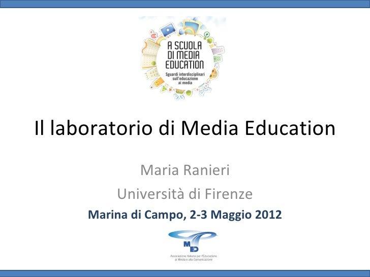 Il laboratorio di Media Education            Maria Ranieri         Università di Firenze     Marina di Campo, 2-3 Maggio 2...