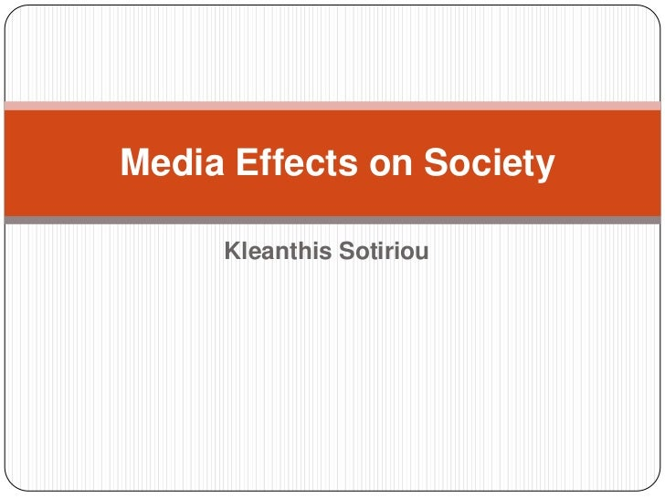 Kleanthis Sotiriou<br /> Media Effects on Society<br />