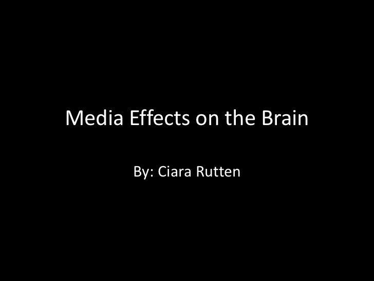 Media Effects on the Brain       By: Ciara Rutten