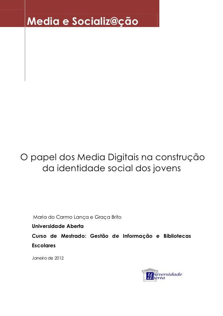 Media e Socializ@çãoO papel dos Media Digitais na construção    da identidade social dos jovens  Maria do Carmo Lança e Gr...
