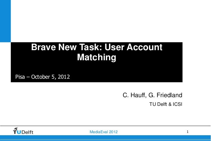Brave New Task: User Account               MatchingPisa – October 5, 2012                                          C. Hauf...
