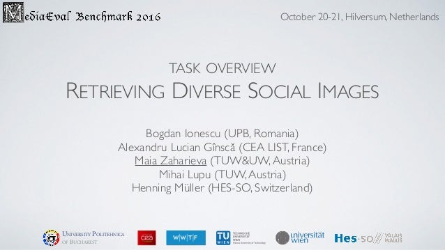 TASK OVERVIEW RETRIEVING DIVERSE SOCIAL IMAGES Bogdan Ionescu (UPB, Romania) Alexandru Lucian Gînscǎ (CEA LIST, France) Ma...