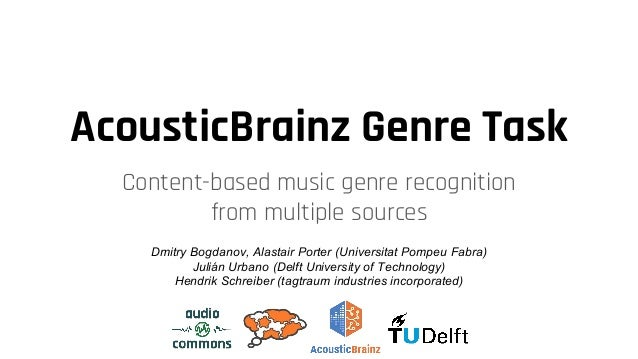 AcousticBrainz Genre Task Content-based music genre recognition from multiple sources Dmitry Bogdanov, Alastair Porter (Un...
