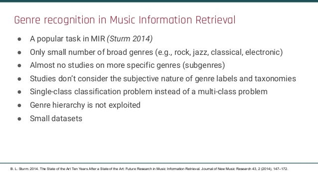 Genre recognition in Music Information Retrieval ● A popular task in MIR (Sturm 2014) ● Only small number of broad genres ...