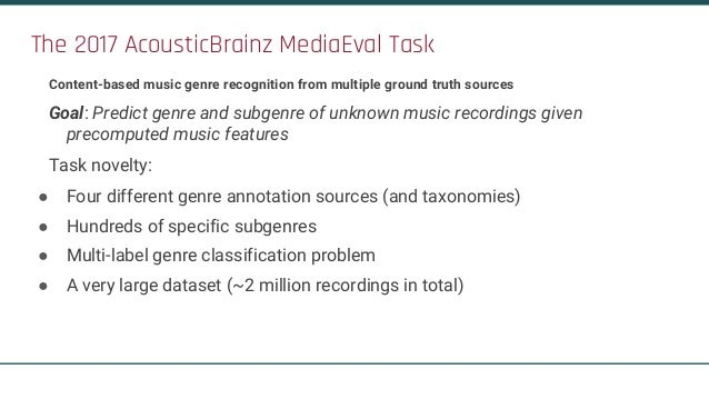 The 2017 AcousticBrainz MediaEval Task Content-based music genre recognition from multiple ground truth sources Goal: Pred...
