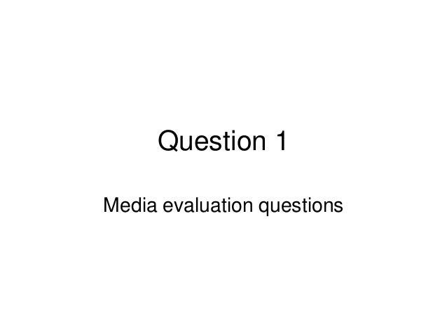 Question 1 Media evaluation questions