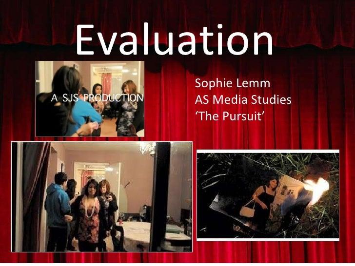Evaluation Sophie Lemm AS Media Studies ' The Pursuit'