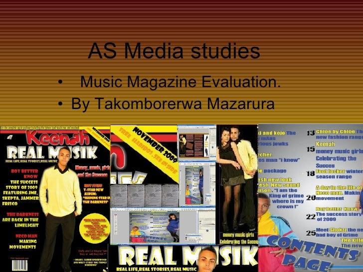AS Media studies  <ul><li>Music Magazine Evaluation. </li></ul><ul><li>By Takomborerwa Mazarura </li></ul>