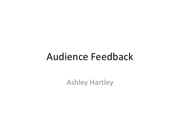 Audience Feedback<br />Ashley Hartley<br />