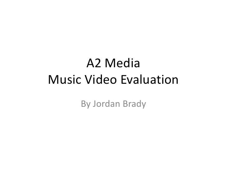 A2 Media Music Video Evaluation      By Jordan Brady