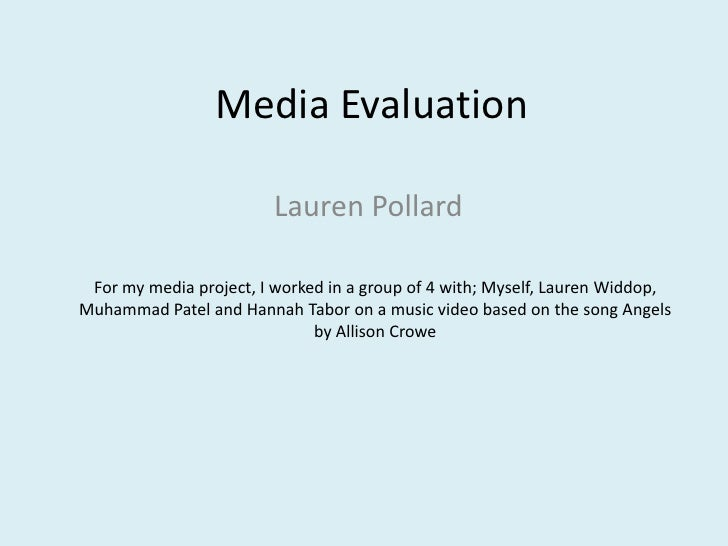 Media Evaluation<br />Lauren Pollard<br />For my media project, I worked in a group of 4 with; Myself, Lauren Widdop, Muha...
