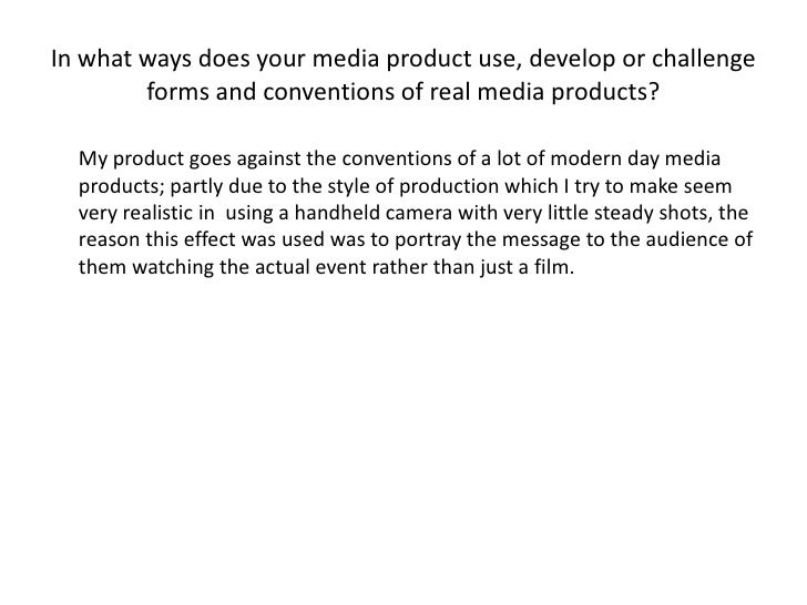In what ways does your media product use, develop or challenge forms and conventions of real media products?<br />My prod...