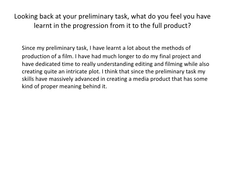 Looking back at your preliminary task, what do you feel you have learnt in the progression from it to the full product?<br...