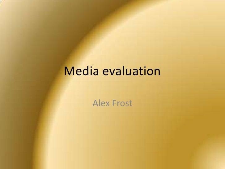 Media evaluation<br />Alex Frost <br />