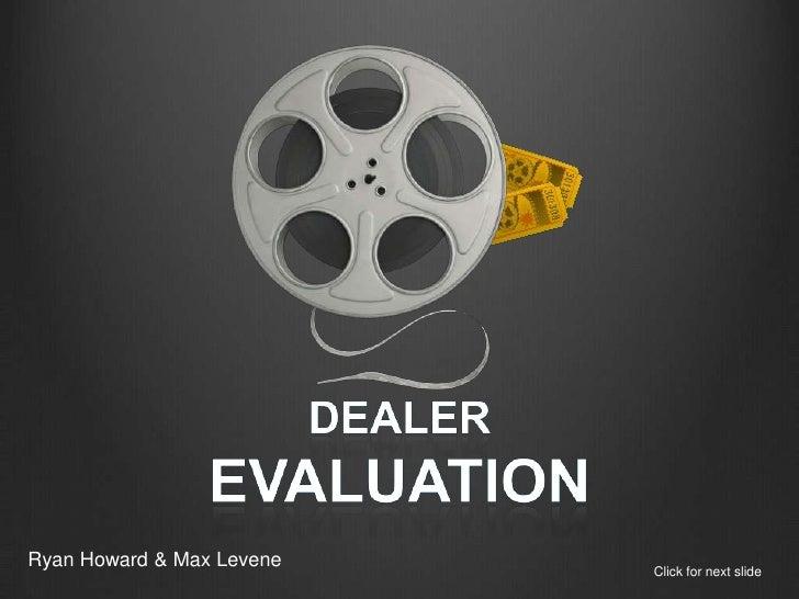 Dealer<br />Evaluation <br />Ryan Howard & Max Levene<br />Click for next slide<br />