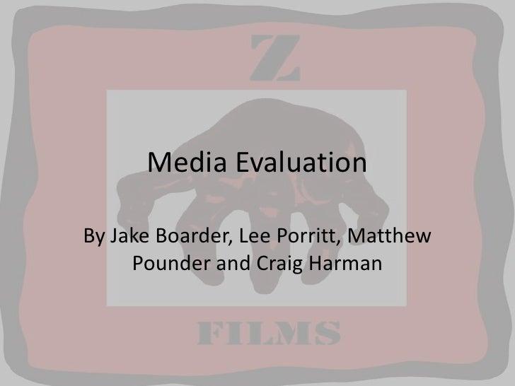 Media Evaluation<br />By Jake Boarder, Lee Porritt, Matthew Pounder and Craig Harman<br />