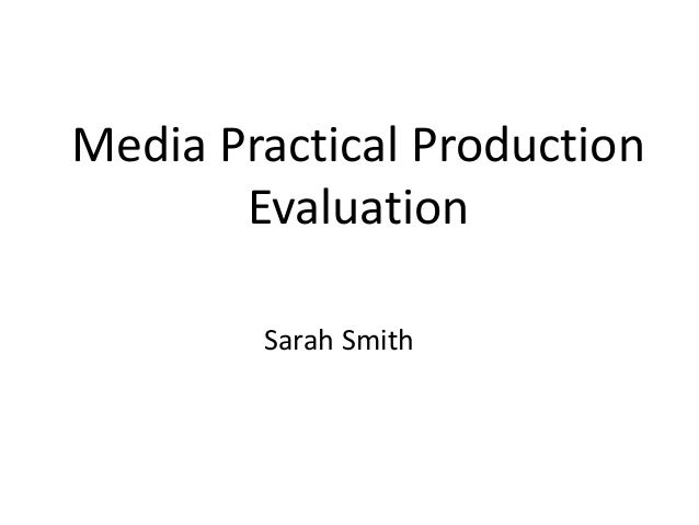 Media Practical Production Evaluation Sarah Smith