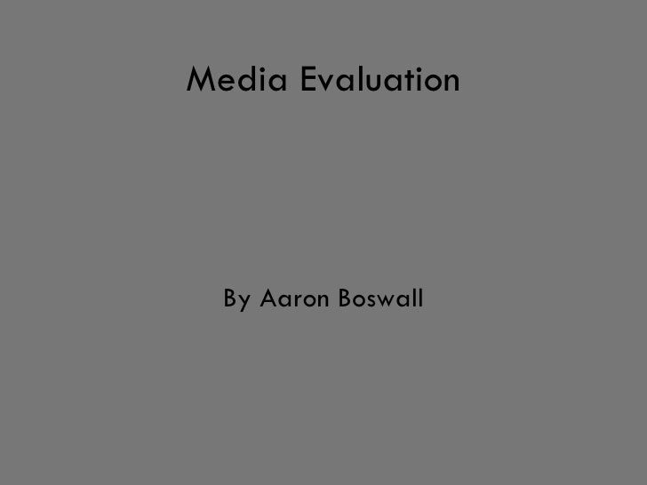 Media Evaluation By Aaron Boswall