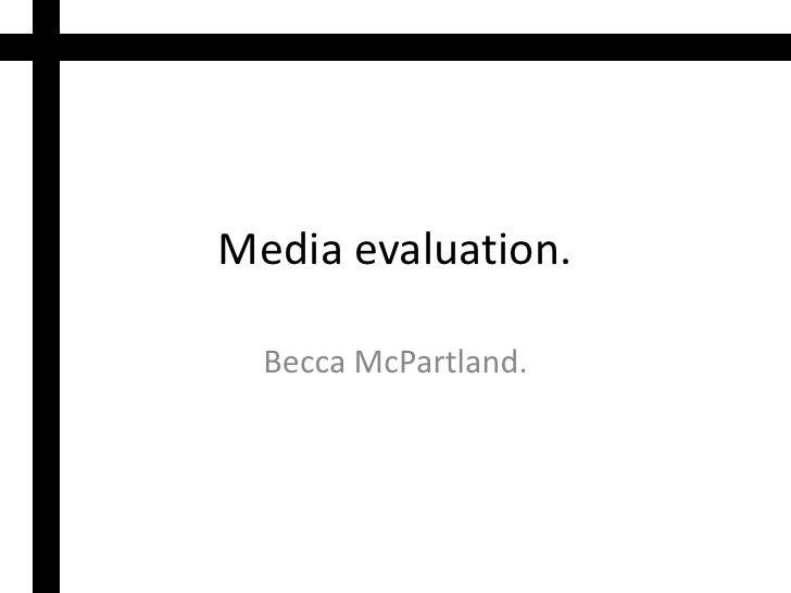Media evaluation.<br />BeccaMcPartland.<br />