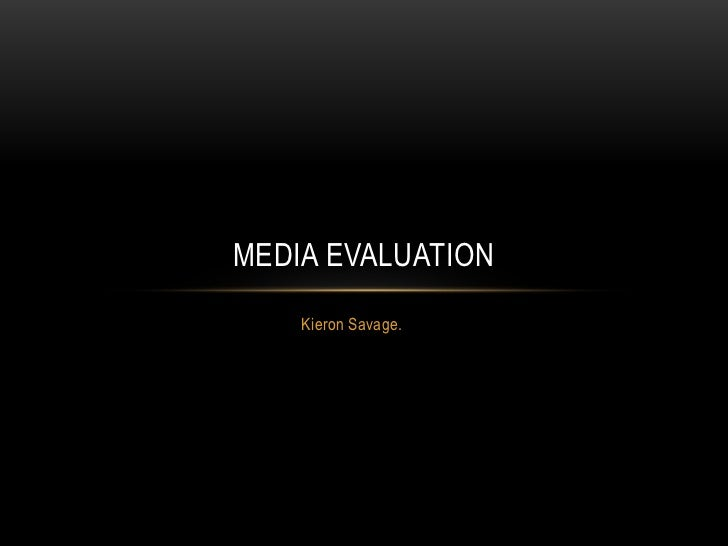 Kieron Savage.<br />Media Evaluation <br />
