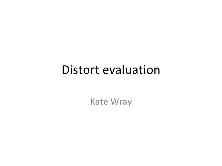 Distort evaluation Kate Wray
