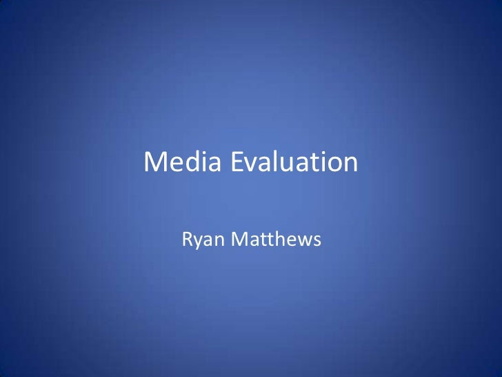Media Evaluation<br />Ryan Matthews<br />